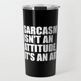 sarcasm isn't an attitude funny quote Travel Mug