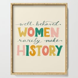 Well Behaved Women Rarely Make History Serving Tray