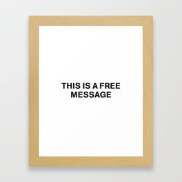THIS IS A FREE MESSAGE Framed Art Print