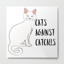 Cats Against Catcalls Metal Print