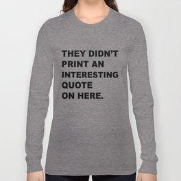 Not interesting Long Sleeve T-shirt