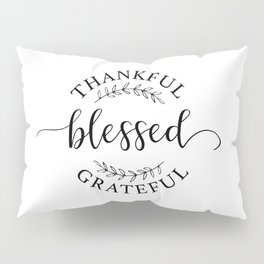 Thankful, blessed, and grateful! Pillow Sham