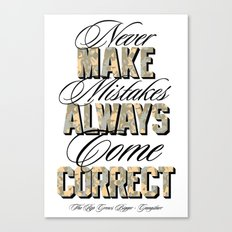 Never make mistakes, always come correct. Canvas Print