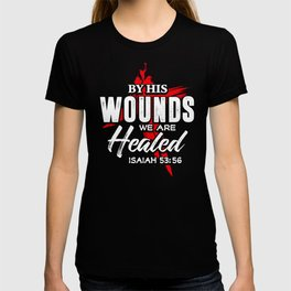 Scripture Art - Isaiah By His Wound We Are Healed Jesus Saves Savior Redeemer T-shirt