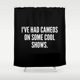 I ve had cameos on some cool shows Shower Curtain