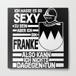 Franconia - Funny Sexy Franke Saying Metal Print