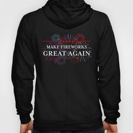 Make Fireworks Great Again design - Cute 4th of July outfits Hoody