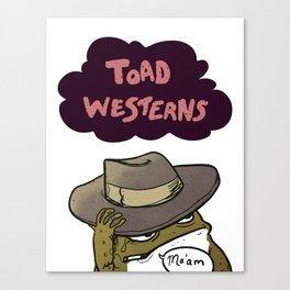 It's Toad Westerns Canvas Print