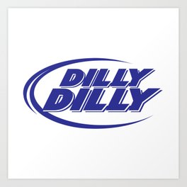 dilly dilly Art Print