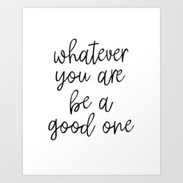 Whatever You Are Be A Good One, Motivational Poster, Inspirational Poster, Wall Art, Black And White Art Print
