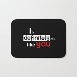 I am defintely 'Not' LIKE you. Bath Mat