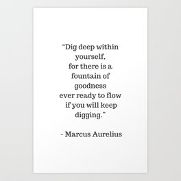 STOIC philosophy quotes - Marcus Aurelius - Dig deep within yourself Art Print