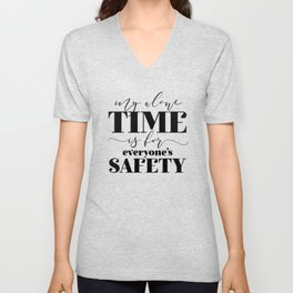 My Alone Time Is For Everyone's Safety Unisex V-Neck