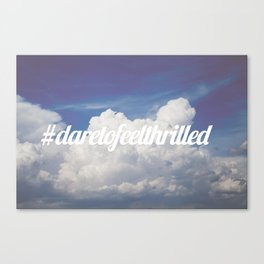 Dare to feel thrilled Canvas Print