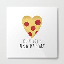 You've Got A Pizza My Heart Metal Print