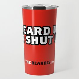 BEARD UP OR SHUT UP. Travel Mug