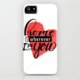 Home is wherever iPhone Case