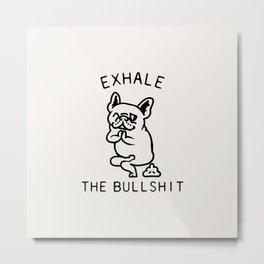 Exhale The Bullshit Frenchie Metal Print