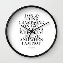 i only drink champagne on two occasions,fashion quote,fashionista,champagne sign,wedding Wall Clock