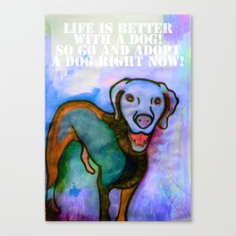 Adopt a dog right now! Canvas Print