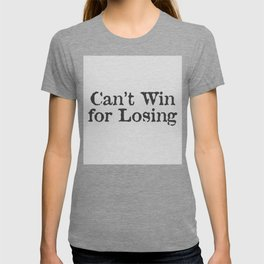 Can't Win for Losing T-shirt