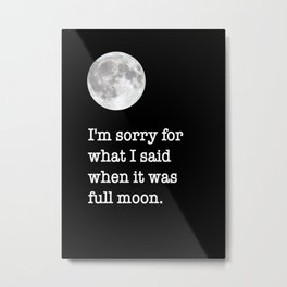 I'm sorry for what I said when it was full moon - Phrase lettering Metal Print
