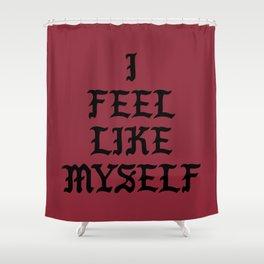 I Feel Like Myself Shower Curtain