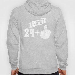 I Am 24 Plus Middle Finger 25th Birthday Hoody