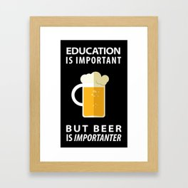EDUCATION IS IMPORTANT BUT BEER IS IMPORTANTER - Pop Culture Framed Art Print