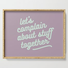 let's complain about stuff together Serving Tray