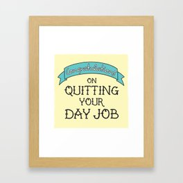 Congratulations on Quitting Your Day Job Framed Art Print