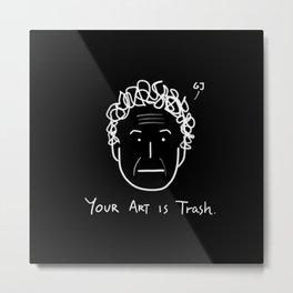 Your Art Is Trash - Gareth Jones (RISD) Metal Print
