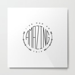 Travel graphics with the quote 'I've had an amazing trip' Metal Print