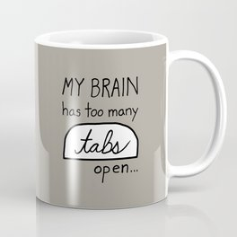 My BRAIN has too many tabs open Coffee Mug