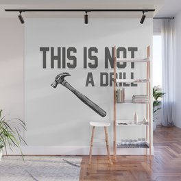 this is not a drill hammer Wall Mural