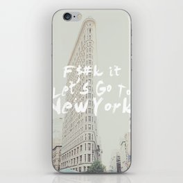 Fuck It, Let's go to New York iPhone Skin