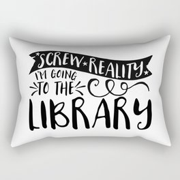 Screw Reality! I'm Going to the Library!  Rectangular Pillow