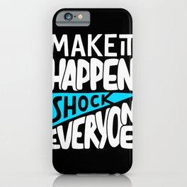 Make it happen. Shock everyone! iPhone Case