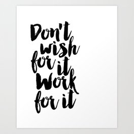 Don't Wish For It Work For It,Office Desk,Office Wall Art,Boss Gift,Inspirational poster Art Print