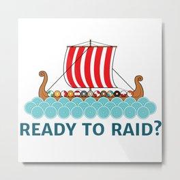 Ready To Raid? Metal Print