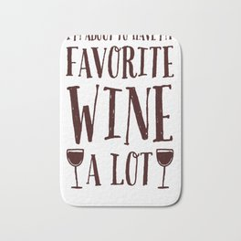 I'M ABOUT TO HAVE MY FAVORITE WINE A LOT T-SHIRT Bath Mat
