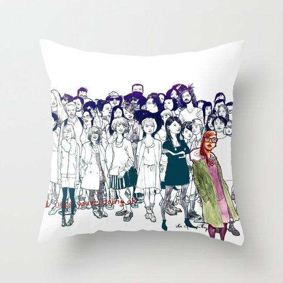 I Hope You're Doing OK Throw Pillow