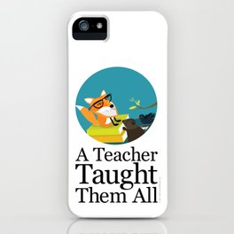 A Teacher Taught Them All iPhone Case