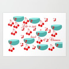 Life is just a bowl of cherries Art Print