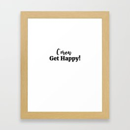 C'mon...Get Happy! Framed Art Print
