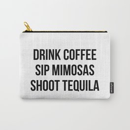 Drink Coffee Sip Mimosas Shoot Tequila Carry-All Pouch