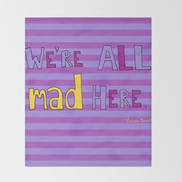 We're all mad here. Throw Blanket