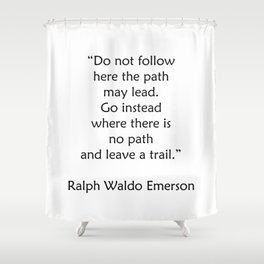 Ralph Waldo Emerson Quote - Leave a trail Shower Curtain