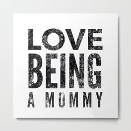 Love Being a Mommy in Black Watercolor Metal Print