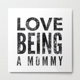 Love Being a Mommy in Black Watercolor Metal Print